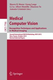Medical Computer Vision: Recognition Techniques and Applications in Medical Imaging: Second International MICCAI Workshop, MCV 2012, Nice, France, October 5, 2012, Revised Selected Papers