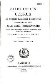 Caius Julius Caesar ad codices Parisinos recensitus cum varietate lectionum, Julii Celsi commentariis, tabulis geographicis... quibus suas adjecerunt N.L. Achaintre et N. E. Lemaire