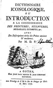 Dictionnaire iconologique: ou introduction à la connaissance des peintures, sculptures, medailles, estampes, ... avec des descriptions tirées des Poétes anciens et modernes