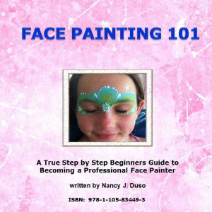 Face Painting 101   A True Step by Step Beginners Guide to Becoming a Professional Face Painter PDF