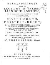 Verhandelingen over de legitime en trebellianique portien, het zy ieder afzonderlyk, het zy te gelyk plaats hebbende, als mede over het Hollandsch-versterf-recht, zoo het Gemeen-Hollandsch, als 't Zuid en Noord-Hollandsch-recht, uitgebreidt en door aanhaaling van de voornaamste rechtsgeleerde schryvers beweezen, als ook met voorbeelden van sterfgevallen en eene erf-opvolgings-rang of classen