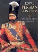 Royal Persian Paintings: the Qajar Epoch 1785-1925