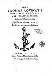 Diui Thomae Aquinatis ... In librum B. Iob expositio, cum indice rerum memorabilium