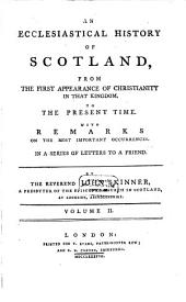 An Ecclesiastical History Of Scotland, From The First Appearance Of Christianity In That Kingdom To The Present Time: With Remarks On The Most Important Occurrences In A Series Of Letters To A Friend, Volume 2