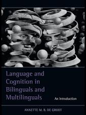 Language and Cognition in Bilinguals and Multilinguals: An Introduction