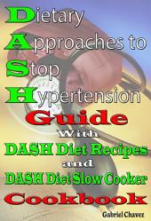 Dietary Approaches to Stop Hypertension Guide: With DASH Diet Recipes and DASH Diet Slow Cooker Cookbook