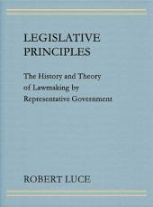 Legislative Principles: The History and Theory of Lawmaking by Representative Government