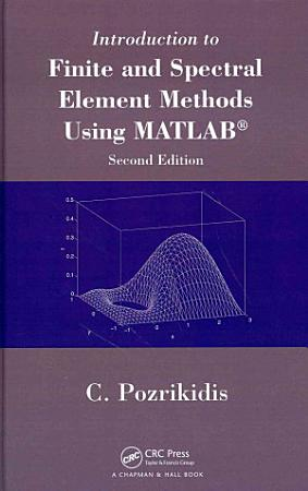 Introduction to Finite and Spectral Element Methods Using MATLAB  Second Edition PDF