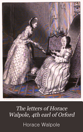 The Letters of Horace Walpole, 4th Earl of Orford: Volume 7