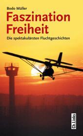 Faszination Freiheit: Die spektakulärsten Fluchtgeschichten