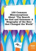100 Common Misconceptions about the Search for God and Guinness
