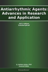 Antiarrhythmic Agents: Advances in Research and Application: 2011 Edition: ScholarlyBrief