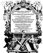 Dissertatio juridica inauguralis de testamentis ordinandis: quam ... ex auctoritate ... Otthonis Verbrugge ...