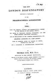 The new London dispensatory, containing a tr. of the Pharmacopœia Londinensis of 1824, with the history of the articles in the Materia medica [&c.].