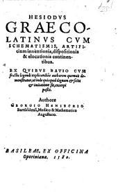Hesiodus Graecolatinus cum schematismis, artificium inventionis, dispositionis & elocutionis continentibus