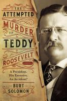The Attempted Murder of Teddy Roosevelt PDF