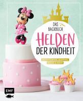 Helden der Kindheit     Das Backbuch     Motivtorten  Muffins  Kekse   mehr PDF
