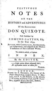 Festivous Notes on the History and Adventures of the Renowned Don Quixote: First Published by Edmund Gayton, ... in the Year 1654. Revised, with Corrections, Alterations, and Additions; and Adapted to the Modern Translations of that Celebrated Work. To which is Added, a Copious Index, ...