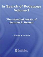 In Search of Pedagogy Volume I: The Selected Works of Jerome Bruner, 1957-1978