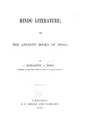 Hindu Literature: Or, The Ancient Books of India