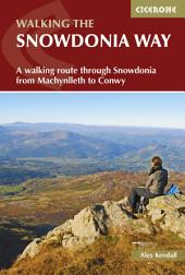 The Snowdonia Way: A walking route through Snowdonia from Machynlleth to Conwy