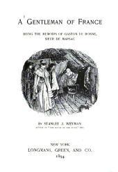 A Gentleman of France: Being the Memoirs of Gaston de Bonne, Sieur de Marsac, Volume 1