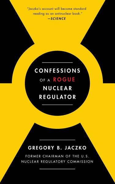 Download Confessions of a Rogue Nuclear Regulator Book