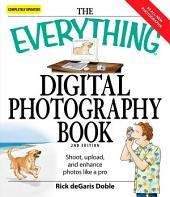 The Everything Digital Photography Book: Shoot, Upload, and Enhance Photos Like a Pro
