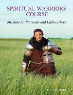 Spiritual Warriors Course: Missions for Starseeds and Lightworkers