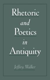 Rhetoric and Poetics in Antiquity