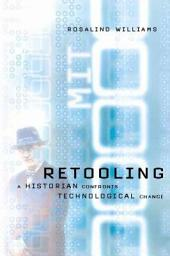 Retooling: A Historian Confronts Technological Change