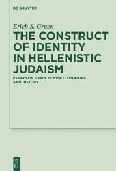 The Construct of Identity in Hellenistic Judaism: Essays on Early Jewish Literature and History