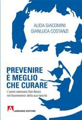 Prevenire è meglio che curare: L'uomo salesiano Don Bosco nel bicentenario della sua nascita
