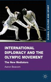 International Diplomacy and the Olympic Movement: The New Mediators