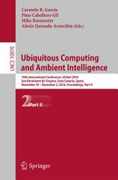 Ubiquitous Computing and Ambient Intelligence: 10th International Conference, UCAmI 2016, San Bartolomé de Tirajana, Gran Canaria, Spain, November 29 – December 2, 2016, Part 2