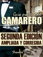 GUÍA PRÁCTICA DEL CAMARERO: Segunda edición ampliada y corregida