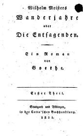 Wilhelm Meisters Wanderjahre, oder, Die Entsagenden: ein Roman
