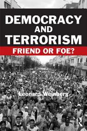 Democracy and Terrorism: Friend or Foe?