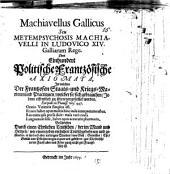 Machiavellus Gallicus, seu metempsychosis Machiavelli in Ludovico XIV. Galliarum rege: Oder einhundert politische Frantzös. Axiomata