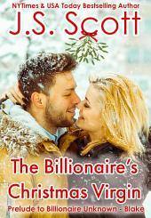 The Billionaire's Christmas Virgin: Prelude to Billionaire Unknown – Blake