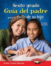 Sexto grado Guia del padre para el exito de su hijo (Spanish Version)