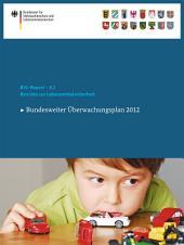 Berichte zur Lebensmittelsicherheit 2012: Bundesweiter Überwachungsplan 2012