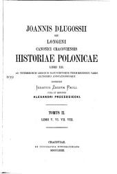 Joannis Długossii seu longini canonici Cracoviensis Historiae Polonicae libri XII.: Libri V. VI. VII. VIII., Volume 2
