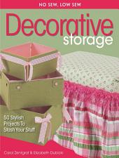No Sew, Low Sew Decorative Storage: 50 Stylish Projects to Stash Your Stuff