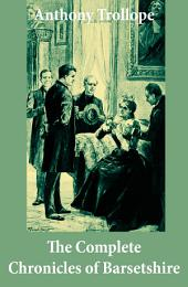 The Complete Chronicles of Barsetshire: (The Warden + Barchester Towers + Doctor Thorne + Framley Parsonage + The Small House at Allington + The Last Chronicle of Barset)