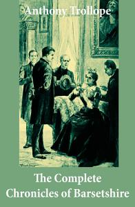 The Complete Chronicles of Barsetshire   The Warden   Barchester Towers   Doctor Thorne   Framley Parsonage   The Small House at Allington   The Last Chronicle of Barset  PDF