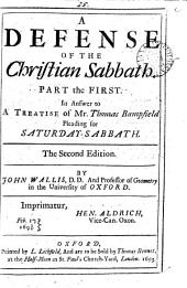 A defense of the Christian sabbath, in answer to a treatise of mr. Tho. Bampfield pleading for Saturday-sabbath: Volume 25
