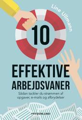 10 effektive arbejdsvaner: Sådan tackler du strømmen af opgaver, e-mails og afbrydelser