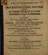 Diss. hist. eccl. de procrastinatione baptismi apud veteres eiusque caussis