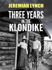 Three Years in the Klondike (Illustrated)